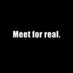 Meet for real
