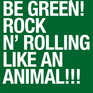BE LOUD, BE GREEN!