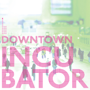 THE DOWNTOWN INCUBATOR